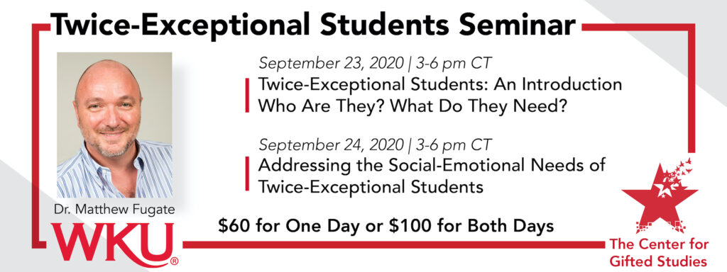 2020 Twice-Exceptional Learners Seminar with Matt Fugate - The Center for Gifted Studies at Western Kentucky University